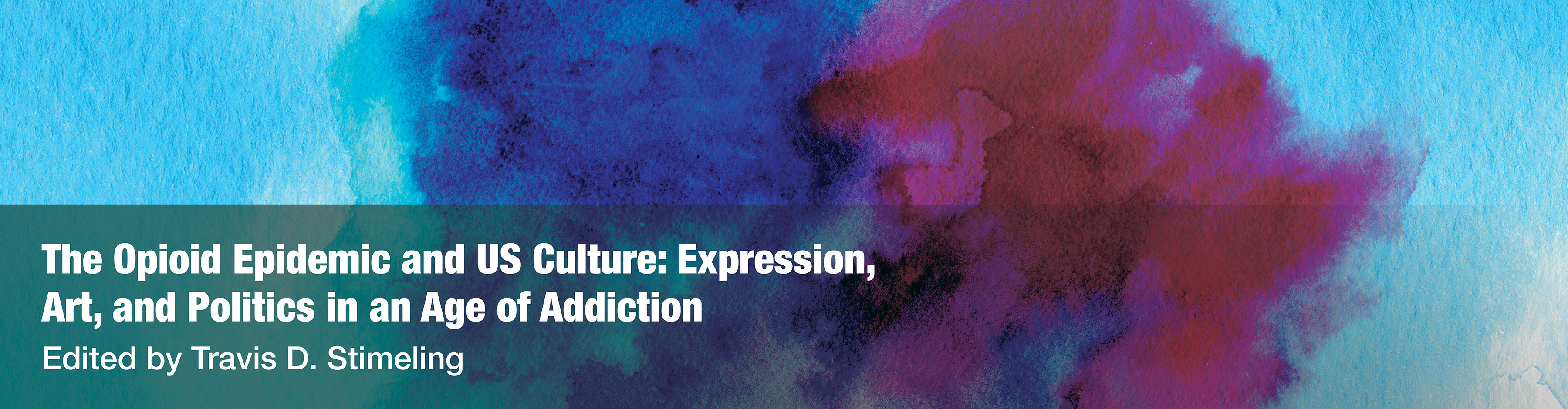 The Opioid Epidemic and US Culture: Expression, Art, and Politics in an Age of Addiction