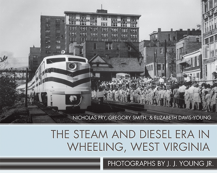 The Steam and Diesel Era in Wheeling, West Virginia